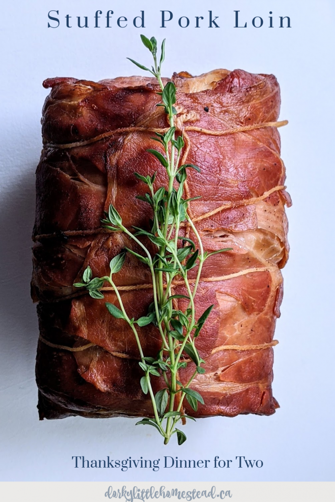 A small stuffed and rolled Pork Loin, that makes a perfect Thanksgiving dinner for Two, with some leftovers!